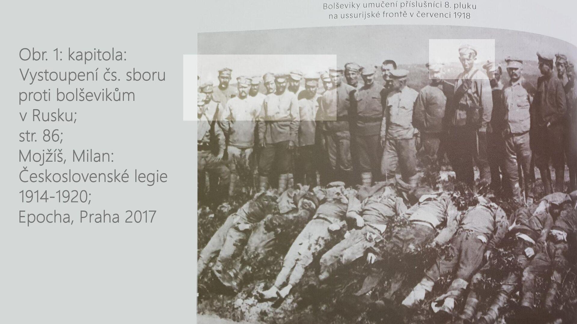 Bolševiky umučení čeští vojáci, nad jejichž exhumovanými těly stojí českoslovenští legionáři. (kniha Čes. legie 1914-1920, VHÚ 2017). Na základě fotky však nelze jasně říci, kdo jsou mrtví, ani není vidět rozsah mučení (pozn. aut.). - Sputnik Česká republika, 1920, 25.05.2021